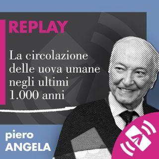 """03 > Piero ANGELA 2017 """"La circolazione delle uova umane negli ultimi 1.000 anni"""""""
