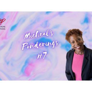 MICHEAL'S PONDERINGS #7