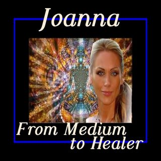 From Medium to Healer with Joanna