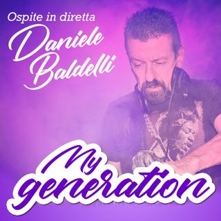 My Generation #08 con Daniele Baldelli