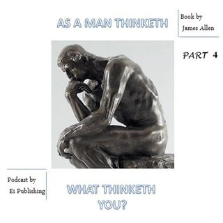 As A Man Thinketh Book by James Allen. What Thinketh You?  - Part 4