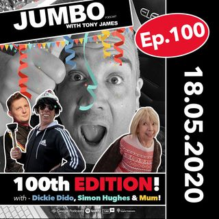 Jumbo Ep:100 - 18.05.20 - 100th Episode with Dickie Dido, Simon Hughes & Mum