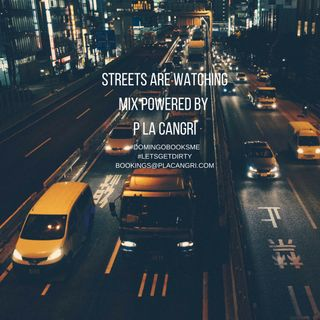 Streets are Watching - Mix Powered By P La Cangri