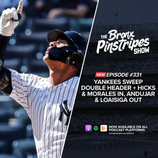 331: Yankees Sweep Double Header + Hicks & Morales In, Andujar & Loaisiga Out