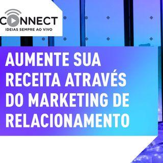 Ep 10 Como fazer marketing de relacionamento | Connect  - Sebrae PR