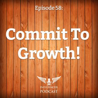 Episode 58: Commit To Growth!