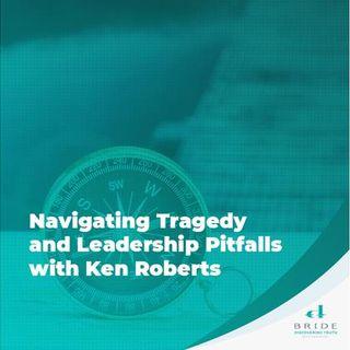 Navigating Tragedy and Leadership Pitfalls with Ken Roberts