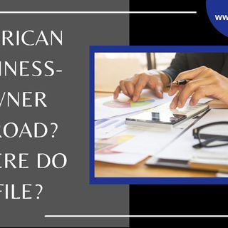 [ HTJ Podcast ] American Business-Owner Abroad  Where do I File