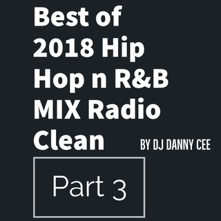 Best of 2018 Hip Hop n R&B MIX 3 Radio Clean by DJ Danny Cee