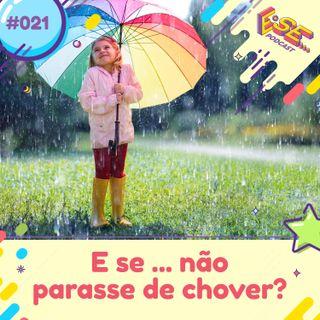 E se... podcast #21 - E se ... não parasse de chover 🌧️?