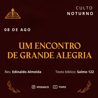 Um Encontro de Grande Alegria (Salmo 122) - Rev Edinaldo Almeida