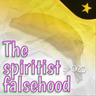 The spiritist falsehood (#023)