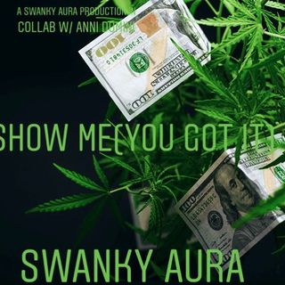 """Show Me (You Got It)""-Swanky Aura"