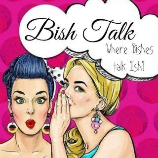 Bish Talk Introduction