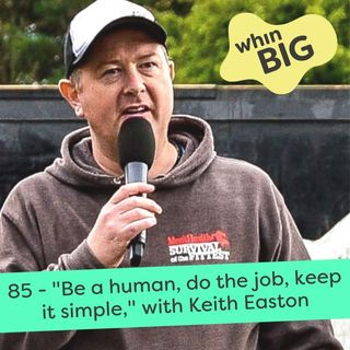 """85 - """"Be a human, do the job, keep it simple,"""" with Keith Easton"""