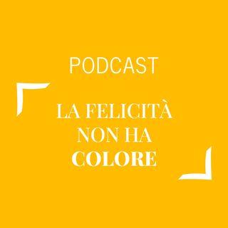 #241 - La felicità non ha colore | Buongiorno Felicità!