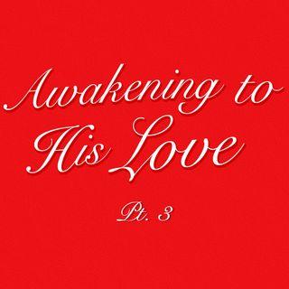 Awakening To His Love: Part 3