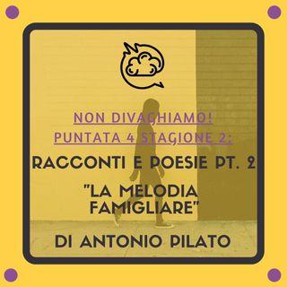 """Stagione 2 puntata 4: Racconti e poesie pt.2: """"la melodia famigliare"""" di Antonio Pilato"""