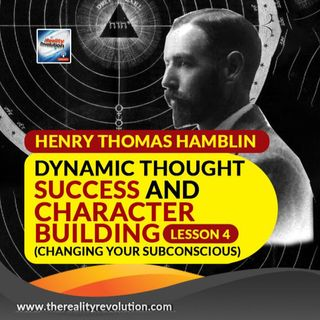Henry Thomas Hamblin Dynamic Thought Success & Character Building Lesson 4 Changing Your Subconsious