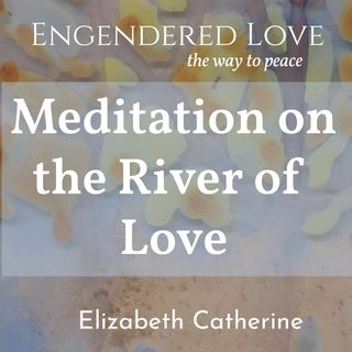 A Meditation on River of Love