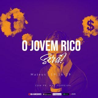 O Jovem Rico (Será?)    I   Pr. Max Ferreira   I   08.08.2021