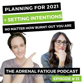 #13: Planning Your Recovery in 2021 + Setting Intentions - No Matter How Burnt Out You Are