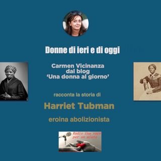 "RUBRICA DONNE DI IERI E DI OGGI: HARRIET TUBMAN - conosciuta come ""Mosè degli afroamericani"""