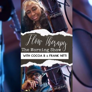 Flow Therapy Morning Show with Cocoa B & Frank Nitti - 07.16.19