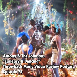 Ep.78-Epilepsy is Dancing (Antony & The Johnsons)