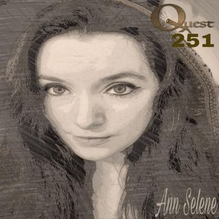 The Quest 251. Ann Selene