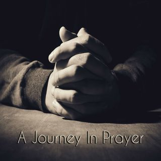 A Journey In Prayer-Episode 19
