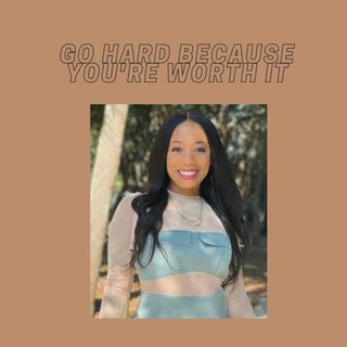 Going Hard For yourself Because You're Worth It