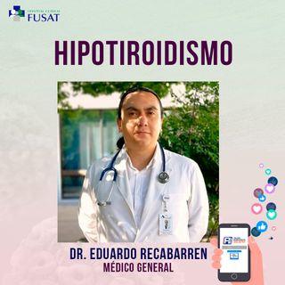 Jueves 27: Dr. Eduardo Recabarren, Médico General — Hipotiroidismo
