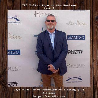 TSC Talks! Hope on the Horizon, Part 2-with Jaye Isham, Master Communicator & VP of Communication Strategy, TS Alliance