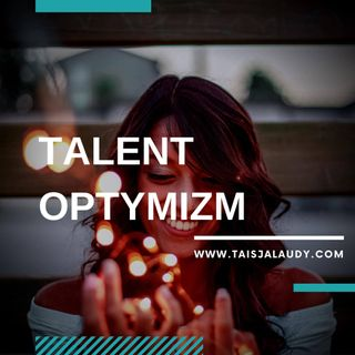 Talent Optymizm (Positivity) - Test GALLUPa, Clifton StrengthsFinder 2.0