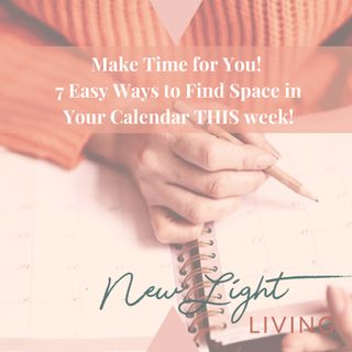 Make Time for YOU! 7 Easy Ways to Find Space in Your Calendar THIS Week!