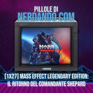 [1x27] Mass Effect Legendary Edition: Il ritorno del comandante Shepard