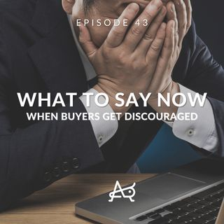 How To Deal With Discouraged Buyers In A Hot Real Estate Market: WTSN #43
