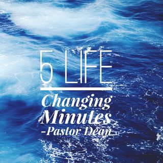 Episode 70 - 5 Life Changing Minutes!