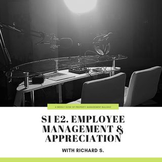 S1 E2. Employee Management & Appreciation w/ Richard S.