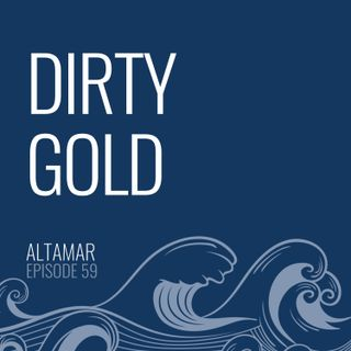 Dirty Gold [Episode 59]