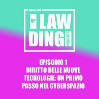 Uplawding episodio 1 - DIRITTO DELLE NUOVE TECNOLOGIE: un primo passo nel cyberspazio