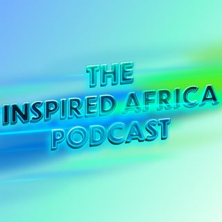 Intro - Welcome to The Inspired Africa Podcast