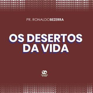 OS DESERTOS DA VIDA // pr. Ronaldo Bezerra