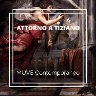 MUVE Contemporaneo e la mostra Attorno a Tiziano