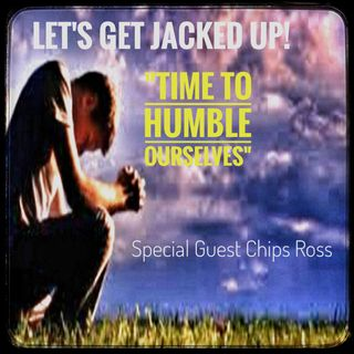 "LET'S GET JACKED UP! ""Time to Humble Ourselves"""