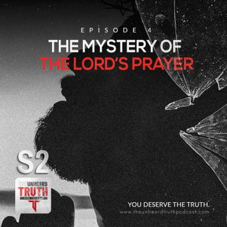 S2EP4: The Mystery of The Lord's Prayer