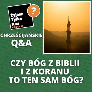 Czy Bóg z Biblii i z Koranu to ten sam Bóg? | Chrześcijańskie Q&A #33