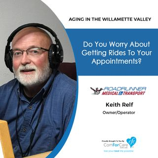 10/2/18: Keith Relf with Roadrunner Transport | Do you worry about getting rides to your appointments? | Aging In The Willamette Valley