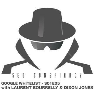 DOES THE GOOGLE WHITELIST EXIST? IS IT TRUE SOME WEBSITES GET BONUS POINTS? - SEO Conspiracy S01E05